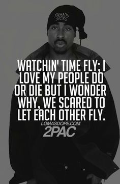 Tupac is accurate.
