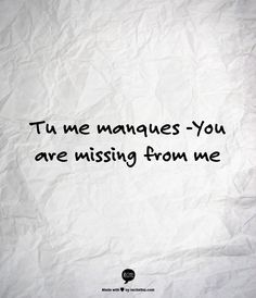 """When saying """"I miss you"""" just isn't enough. Tu me manques -You are missing from me"""