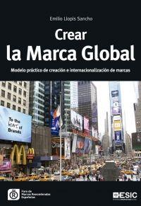 Crear la marca global : modelo práctico de creación e internacionalización de marcas / Emilio Llopis Sancho. ESIC, 2015