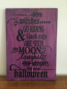 """When Witches Go Riding..."" sign is 11 1/4"" x 16"". All signs are customizable, from the color of the wood to the colors of vinyl. Find me on www.Etsy.com my store name is KrystopherDezyns  When witches go riding and black cats are seen, the moon laughs and whispers, till near Halloween, rustic, wood sign, country, distressed"