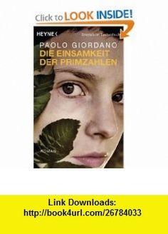 Die Einsamkeit der Primzahlen (9783453408012) Paolo Giordano , ISBN-10: 3453408012  , ISBN-13: 978-3453408012 ,  , tutorials , pdf , ebook , torrent , downloads , rapidshare , filesonic , hotfile , megaupload , fileserve