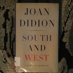 South And West by Joan Didion - In 1970 California native Joan went on a road trip through the southern states. This book is the notes she took on that trip. The writing is amazing. The second part of the book is California notes begging the question of who we are because of the places we hail from or live.