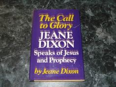 The Call to Glory: Jeane Dixon Speaks of Jesus. by Jeane. Dixon, http://www.amazon.com/dp/0688001076/ref=cm_sw_r_pi_dp_rvKLrb1QG8T9M