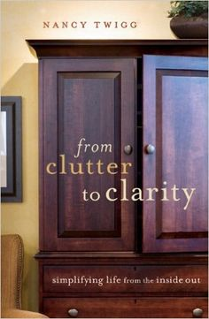 From Clutter to Clarity: Simplifying Life from the Inside Out: Nancy Twigg: 9780784721100: Amazon.com: Books