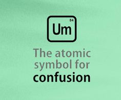 Periodic elements Big Bang Theory Bazinga Um the atomic symbol for confusion tee t-shirt