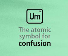 Periodic elements Big Bang Theory Bazinga Um the atomic symbol for confusion tee t-shirt