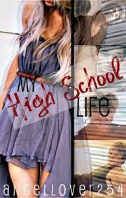 My High School Life By:angellover254 (wattpad)