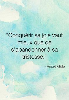 """To conquer his joy is better than surrender to sadness"" André Gide [Citations and happiness] Positive Mind, Positive Attitude, Quotes Positive, French Words, French Quotes, Spanish Quotes, Some Quotes, Words Quotes, Change Quotes"