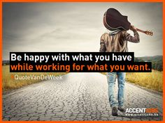 Be happy with what you have while working for what you want. #QuoteVanDeWeek #AccentJobs