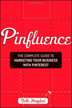 #Pinfluence: The Complete Guide to Marketing Your Business with #Pinterest eBook: Beth Hayden: Amazon.de: Kindle-Shop
