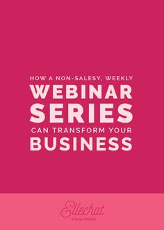How a Non-Salesy Weekly #Webinar Series Can Transform Your #Business // Elle and Company Design