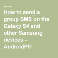 How to send a group SMS on the Galaxy S4 and other Samsung devices - AndroidPIT