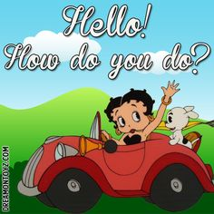 Hello! How do you do? MORE Betty Boop Graphics & Greetings http://bettybooppicturesarchive.blogspot.com/  ~And on Facebook~ https://www.facebook.com/bettybooppictures  Betty Boop and Pudgy riding in her vintage convertible