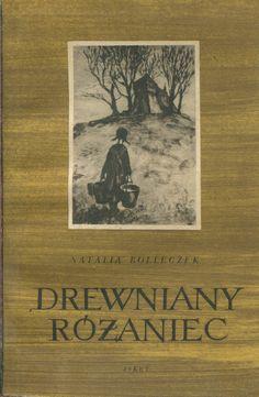 """""""Drewniany różaniec"""" Natalia Rolleczek Cover by Mieczysław Kowalczyk Illustration on the cover by Maria Hiszpańska-Neumann Published by Wydawnictwo Iskry 1955"""