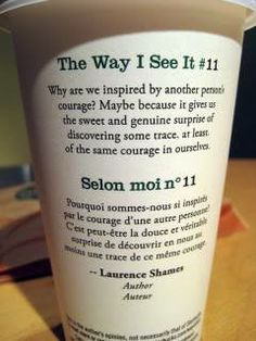 The Way I See It...there's a whole range of these cups that Starbucks brought out with wonderful quotes on them :)