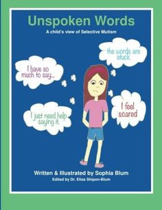 Unspoken Words: A Child's View of Selective Mutism by Sophie Shipon Blum.