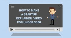 How to Create a Professional Explainer Video for your Business – On a Shoestring Budget