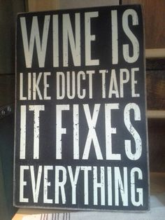 Wine is like duct tape. It fixes everything! Wooden sign $24.99 https://www.facebook.com/villageherbshop