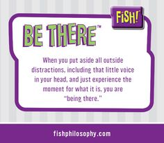 The FISH! Philosophy • 18 weeks ago Learn more about Be There & The FISH! Philosophy by visiting fishphilosophy.com or call 800.328.3789