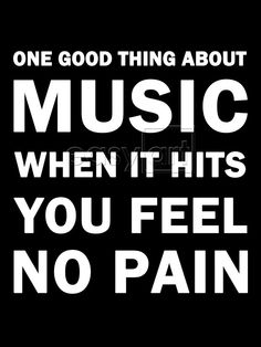 Music...I don't know what i'd do without you...