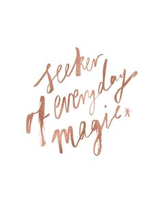 I am a seeker of everyday magic Rose gold foil print 30cm x 35cm 300gsm off white cotton stock Packaged and posted in a sturdy…