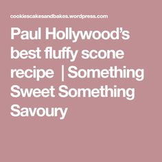 Paul Hollywood's best fluffy scone recipe  | Something Sweet Something Savoury