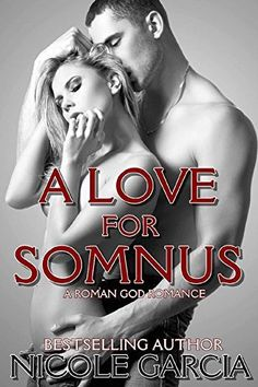 A Love for Somnus (A Roman God Romance Book 2) by Nicole Garcia, http://www.amazon.com/dp/B00TM3Y9G2/ref=cm_sw_r_pi_dp_0nKtvb11F14KQ