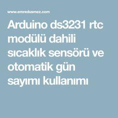 Arduino ds3231 rtc modülü dahili sıcaklık sensörü ve otomatik gün sayımı kullanımı