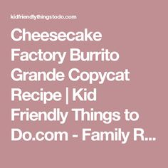 Cheesecake Factory Burrito Grande Copycat Recipe | Kid Friendly Things to Do.com - Family Recipes, Crafts, and Fun Foods