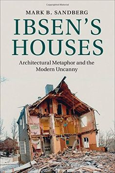 Ibsen's Houses: Architectural Metaphor and the Modern Uncanny - Description Contents Resources Courses About the Authors Henrik Ibsen's plays came at a pivotal moment in late nineteenth-century European modernity. They engaged his public through a strategic use of metaphors of house and home, which resonated with experiences of displacement, philosophical homelessness, and exile. The most famous of these metaphors - embodied by the titles of his plays A Doll's House, Pillars of Society