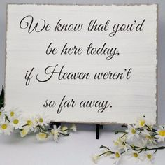We Know That You d Be Here Today If Heaven Weren t So Far Away Sign - Memorial Wedding Sign - quot;We Know That You d Be Here Today If Heaven Weren t So Far Away quot; Perfect Wedding, Dream Wedding, Wedding Day, Diy Wedding, Luxury Wedding, Wedding Quotes, Wedding Advice, Budget Wedding, Wedding Sign In Ideas