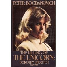 Checking in with the Imaginary Summer Book Club: The Killing of the Unicorn By Peter Bogdanovich Dorothy Stratton, Good Books, My Books, John Ritter, Rhetorical Question, The Last Unicorn, Playmates Of The Month, Summer Books, Mystery Thriller