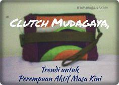 Mugniar's Note: Clutch Mudagaya, Trendi untuk Perempuan Aktif Masa Kini.  SIlakan klik: http://www.mugniar.com/2016/02/clutch-mudagaya-trendi-untuk-perempuan-aktif-masa-kini.html