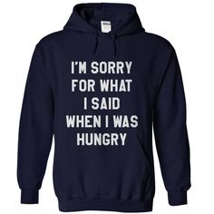 I'm sorry for what I said when I was hungry T Shirts, Hoodies, Sweatshirts - #pullover hoodies #black hoodie mens. MORE INFO => https://www.sunfrog.com/LifeStyle/Im-sorry-for-what-I-said-when-I-was-hungry-NavyBlue-5937689-Hoodie.html?60505