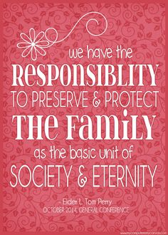 PRINTABLE QUOTE Collection from LDS General Conference, October 2014 Sessions - great quotes from Elder Perrry. we have the responsibility to preserve and protect the family as the basic unit of society and eternity Lds Conference, General Conference Quotes, Quotes Arabic, Gospel Quotes, Peace Quotes, Church Quotes, Spiritual Thoughts, Spiritual Quotes, Saint Quotes