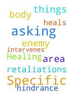 Specific Healing -  Asking prayer that the LORD intervenes and heals my body in a specific area; that there be no hindrance or retaliations of the enemy. Asking these things in Jesus name amen  Posted at: https://prayerrequest.com/t/yei #pray #prayer #request #prayerrequest