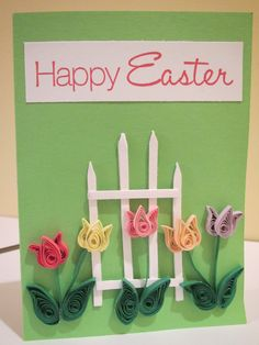 Easter card with quilled paper tulips.