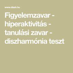 Figyelemzavar - hiperaktivitás - tanulási zavar - diszharmónia teszt