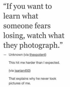 This hit me so hard because I remembered that I have almost 100 pictures of my best friend, and I never realized how much I really do fear losing her