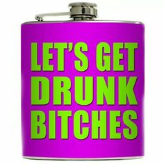 Lets get drunk bitches