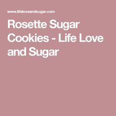 Rosette Sugar Cookies - Life Love and Sugar