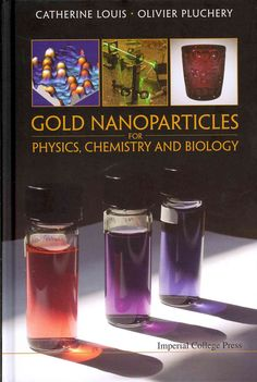Gold nanoparticles for physics, chemistry and biology / by Catherine Louis & Olivier Pluchery http://www.worldscientific.com/worldscibooks/10.1142/p815