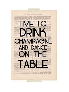 """""""Time to drink champagne and dance on the table"""" I love this. I love that its written on a page from The Last Days of Pompeii. cc @Denise Ward Martin Great Quotes, Quotes To Live By, Inspirational Quotes, Book Quotes, Me Quotes, Quotable Quotes, Dictionary Art, Just Dance, Art Pages"""