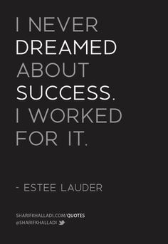 """Success Motivation Work Quotes : QUOTATION – Image : Quotes Of the day – Description """"I never dreamed about success. I worked for it."""" — Estee Lauder Sharing is Caring – Don't forget to share this quote ! Great Quotes, Quotes To Live By, Me Quotes, Motivational Quotes, Inspirational Quotes, Famous Quotes, Positive Quotes, Hard Quotes, Qoutes"""