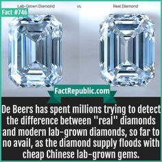 746. Real vs Lab Diamond-De Beers has spent millions trying to detect the difference between 'real' diamonds and modern lab-grown diamonds, so far to no avail, as the diamond supply floods with cheap Chinese lab-grown gems.