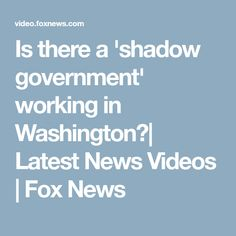 Is there a 'shadow government' working in Washington?| Latest News Videos | Fox News