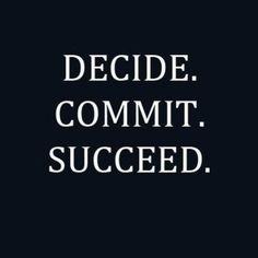 Decide, commit, succeed. If you want it, go take it.  Sometimes it's a painful process, but it's so worth it.  Love.