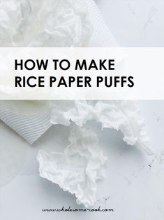 How to Make Rice Paper Puffs - Wholesome Cook Rice Paper Recipes, Recipe Paper, Wafer Paper Flowers, Paper Flower Art, How To Make Chips, Vietnamese Rice Paper Rolls, Rice Paper Wraps, Healthy Rice, Puff Recipe