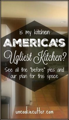 """Our kitchen might be the ugliest kitchen in America. Stop by to see the """"before"""" pics and get our plans for this room - UncookieCutter.com"""