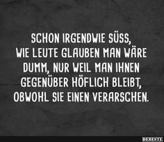 Schon irgendwie süß, wie Leute glauben man wäre dumm Kind of cute, as people think you would be stupid . Happy Quotes, True Quotes, Words Quotes, Best Quotes, Funny Quotes, Happiness Quotes, German Quotes, Susa, More Than Words